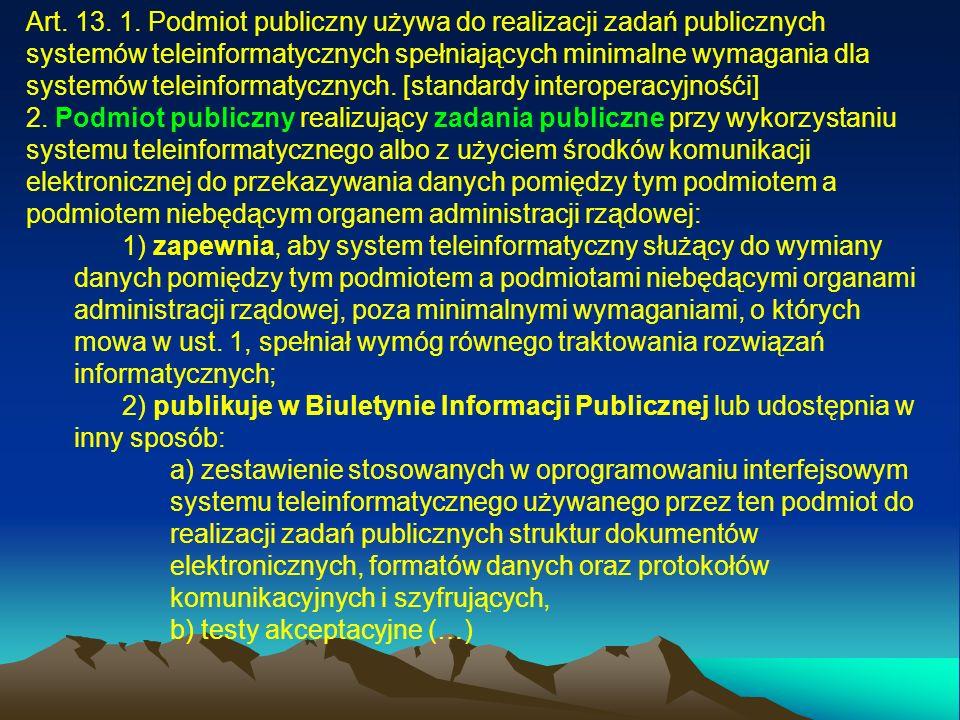 Art. 13. 1. Podmiot publiczny używa do realizacji zadań publicznych systemów teleinformatycznych spełniających minimalne wymagania dla systemów teleinformatycznych. [standardy interoperacyjnośći]